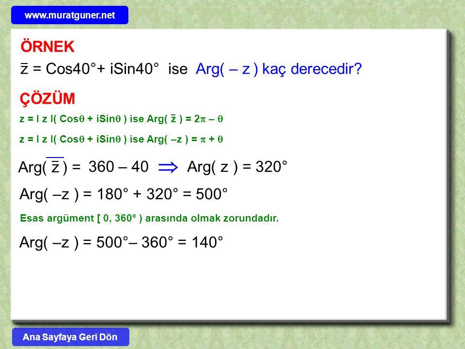  ÖRNEK z = Cos40°+ iSin40° ise Arg( – z ) kaç derecedir ÇÖZÜM