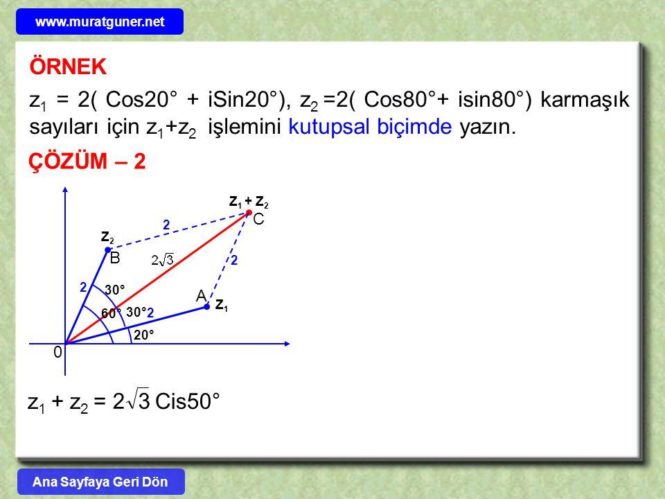 www.muratguner.net ÖRNEK. z1 = 2( Cos20° + iSin20°), z2 =2( Cos80°+ isin80°) karmaşık sayıları için z1+z2 işlemini kutupsal biçimde yazın.