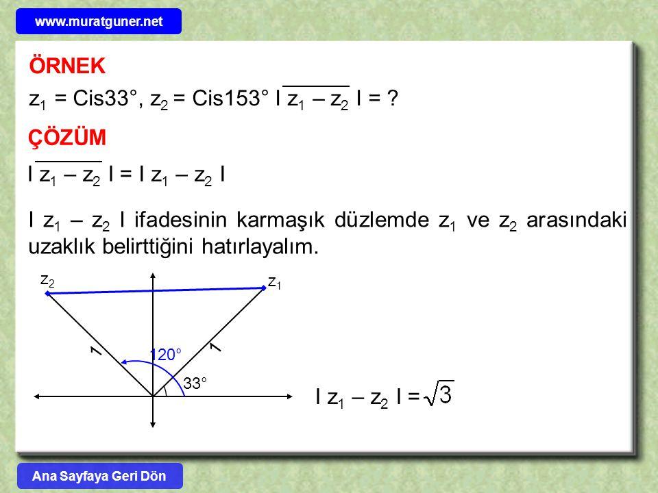 ÖRNEK z1 = Cis33°, z2 = Cis153° I z1 – z2 I = ÇÖZÜM I z1 – z2 I =