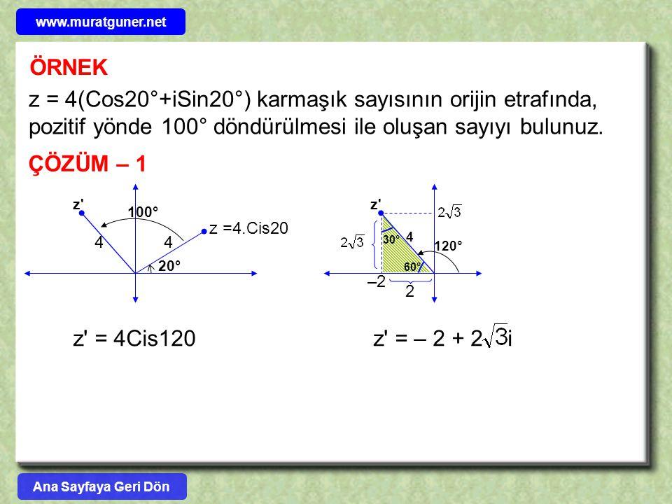www.muratguner.net ÖRNEK. z = 4(Cos20°+iSin20°) karmaşık sayısının orijin etrafında, pozitif yönde 100° döndürülmesi ile oluşan sayıyı bulunuz.