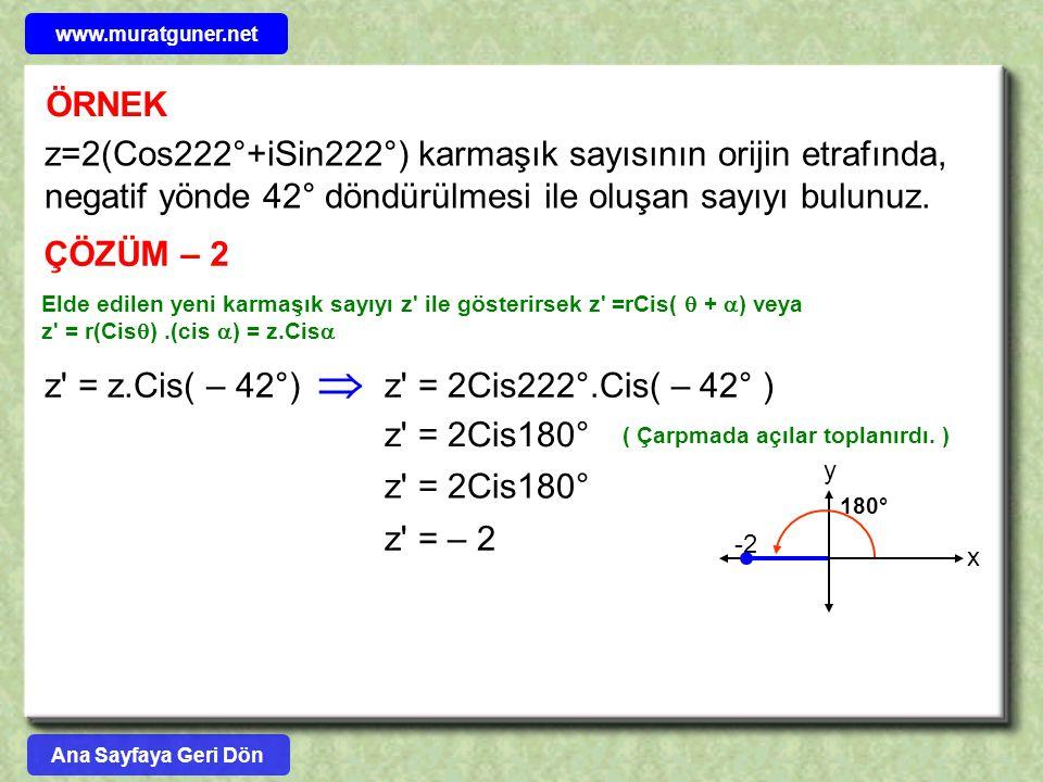 www.muratguner.net ÖRNEK. z=2(Cos222°+iSin222°) karmaşık sayısının orijin etrafında, negatif yönde 42° döndürülmesi ile oluşan sayıyı bulunuz.