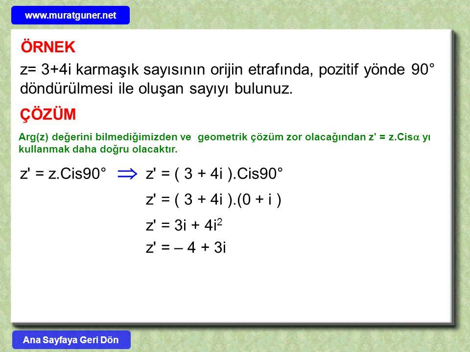 www.muratguner.net ÖRNEK. z= 3+4i karmaşık sayısının orijin etrafında, pozitif yönde 90° döndürülmesi ile oluşan sayıyı bulunuz.
