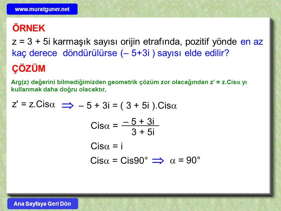 www.muratguner.net ÖRNEK. z = 3 + 5i karmaşık sayısı orijin etrafında, pozitif yönde en az kaç derece döndürülürse (– 5+3i ) sayısı elde edilir
