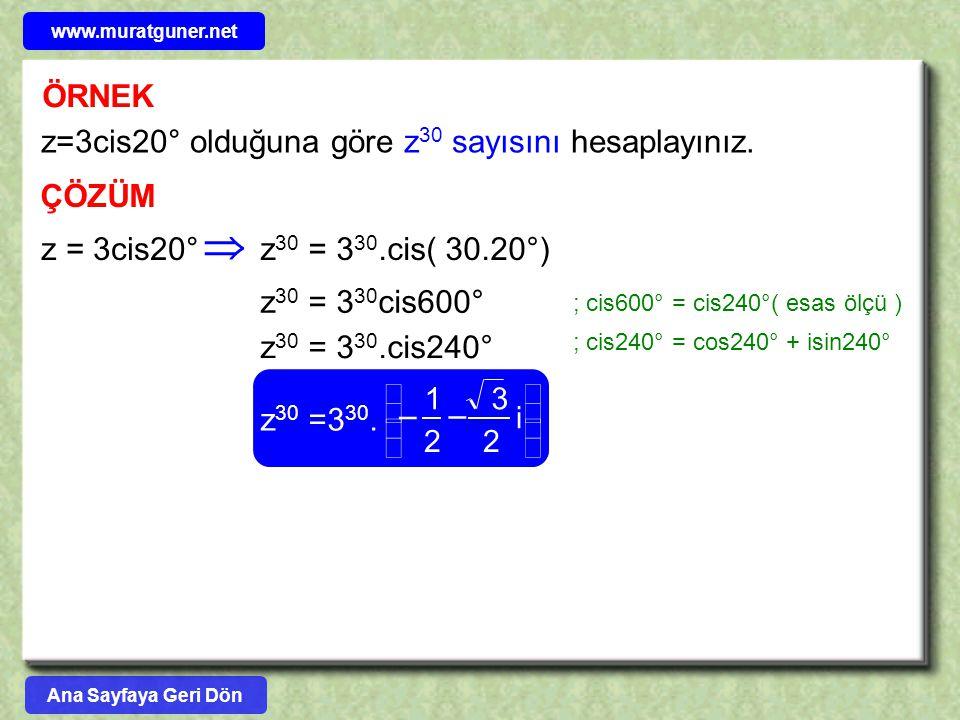  ÖRNEK z=3cis20° olduğuna göre z30 sayısını hesaplayınız. ÇÖZÜM