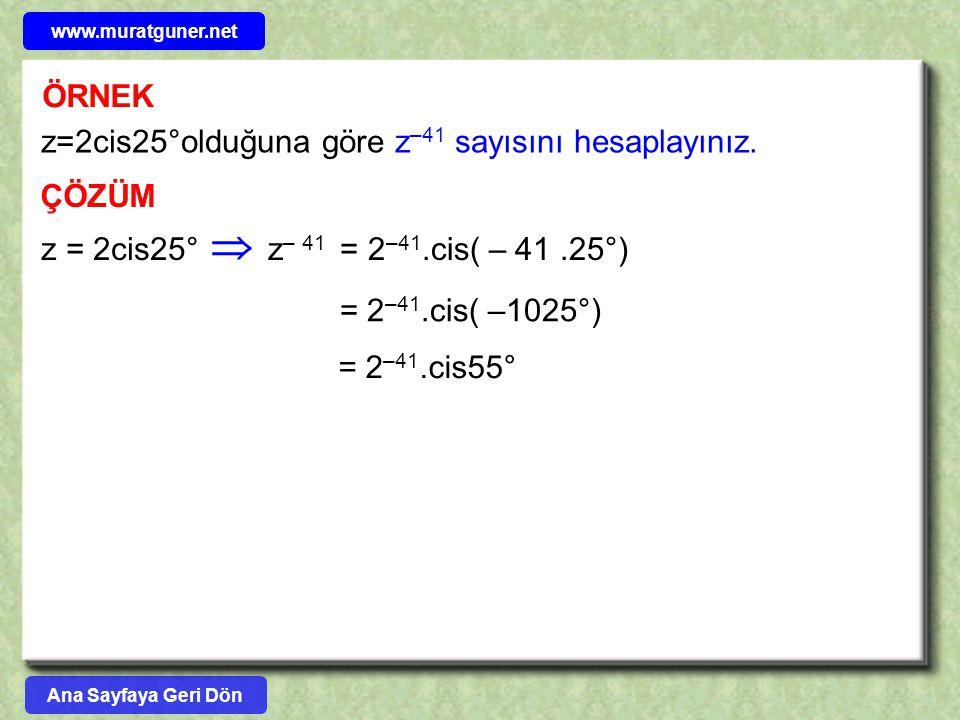  ÖRNEK z=2cis25°olduğuna göre z–41 sayısını hesaplayınız. ÇÖZÜM