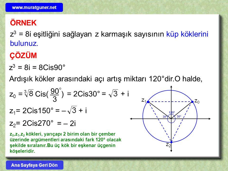 www.muratguner.net ÖRNEK. z3 = 8i eşitliğini sağlayan z karmaşık sayısının küp köklerini bulunuz. ÇÖZÜM.