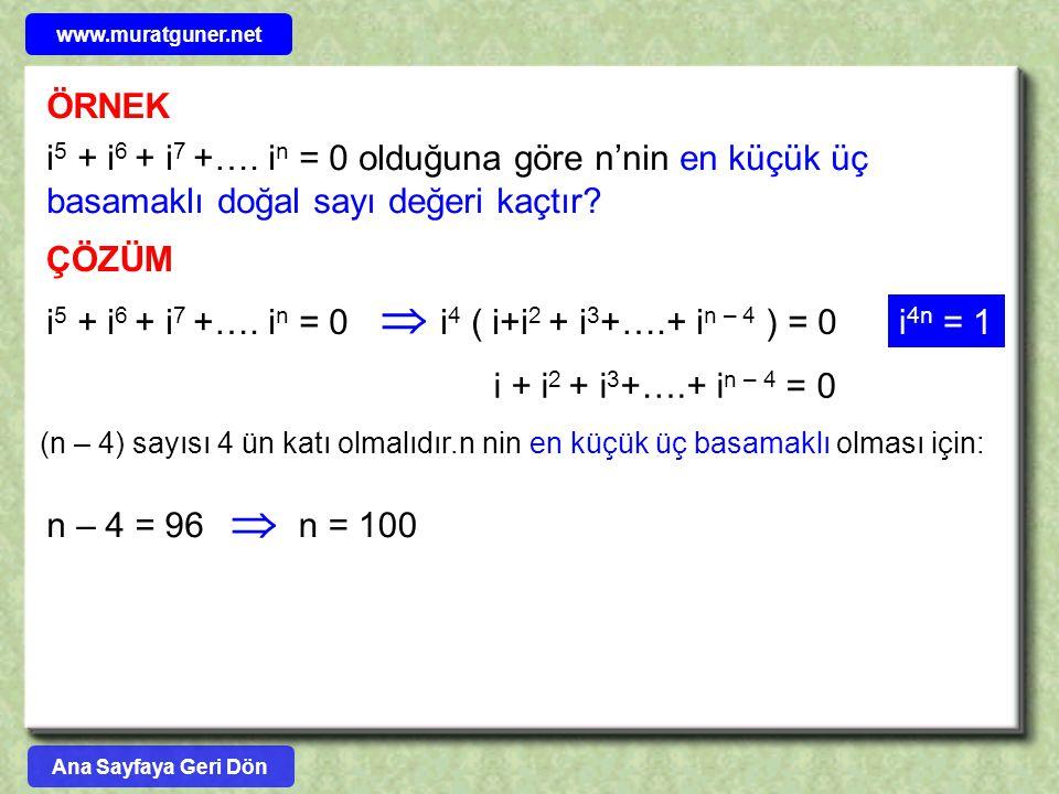 www.muratguner.net ÖRNEK. i5 + i6 + i7 +…. in = 0 olduğuna göre n'nin en küçük üç basamaklı doğal sayı değeri kaçtır