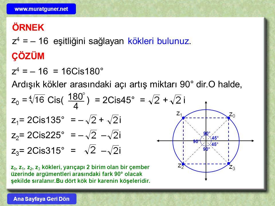 ° ÖRNEK z4 = – 16 eşitliğini sağlayan kökleri bulunuz. ÇÖZÜM