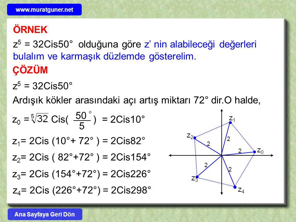 www.muratguner.net ÖRNEK. z5 = 32Cis50° olduğuna göre z' nin alabileceği değerleri bulalım ve karmaşık düzlemde gösterelim.