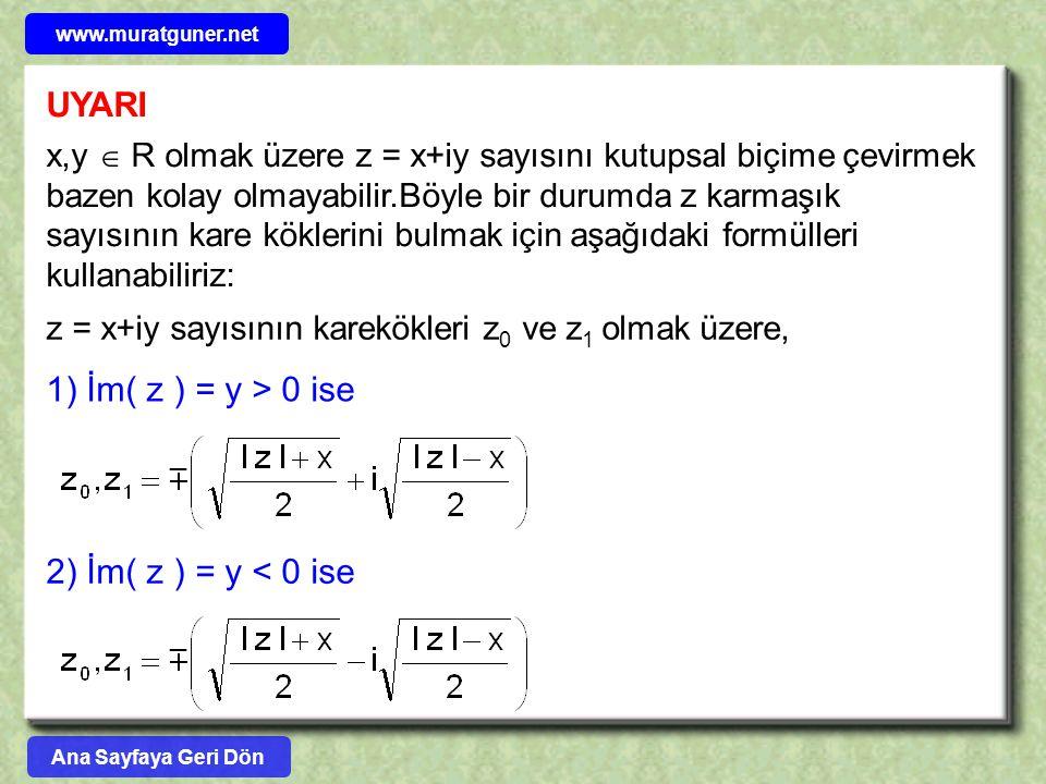 UYARI 1) İm( z ) = y > 0 ise 2) İm( z ) = y < 0 ise