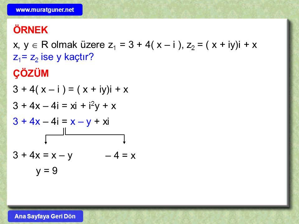 www.muratguner.net ÖRNEK. x, y  R olmak üzere z1 = 3 + 4( x – i ), z2 = ( x + iy)i + x z1= z2 ise y kaçtır
