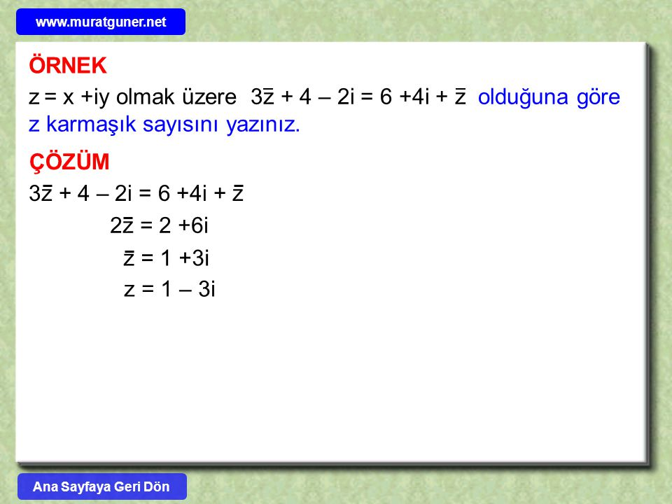 www.muratguner.net ÖRNEK. z = x +iy olmak üzere 3z + 4 – 2i = 6 +4i + z olduğuna göre z karmaşık sayısını yazınız.