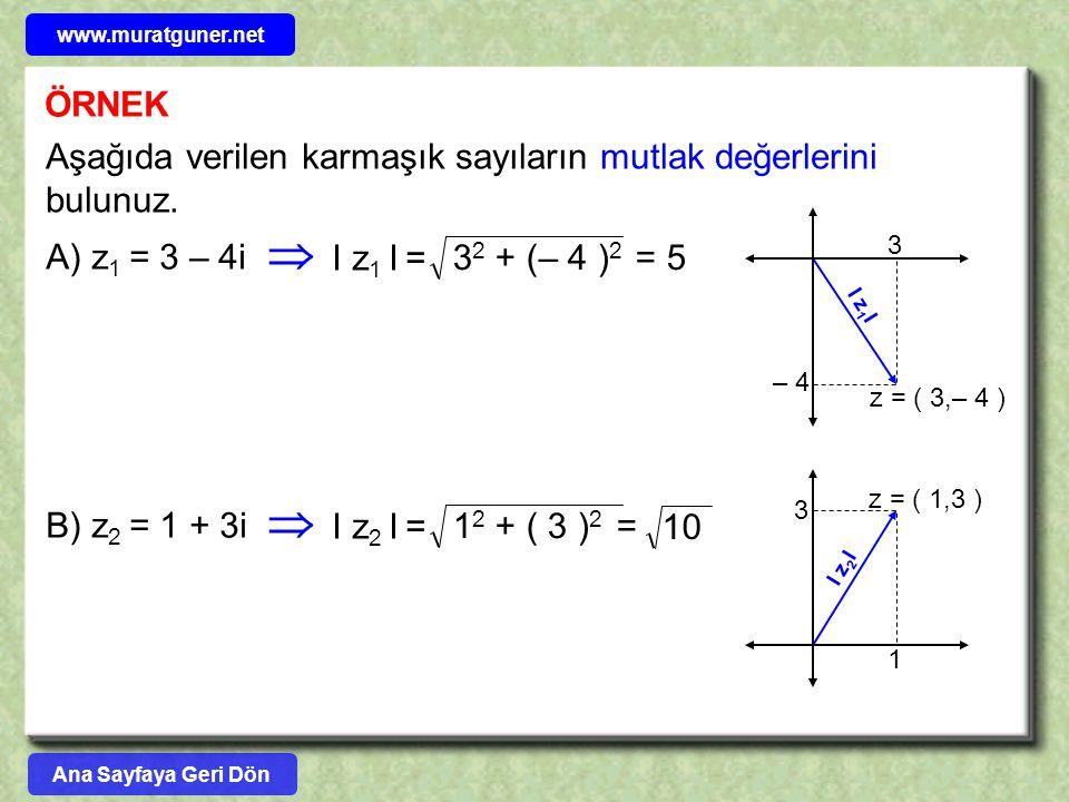 www.muratguner.net ÖRNEK. Aşağıda verilen karmaşık sayıların mutlak değerlerini bulunuz. z = ( 3,– 4 )