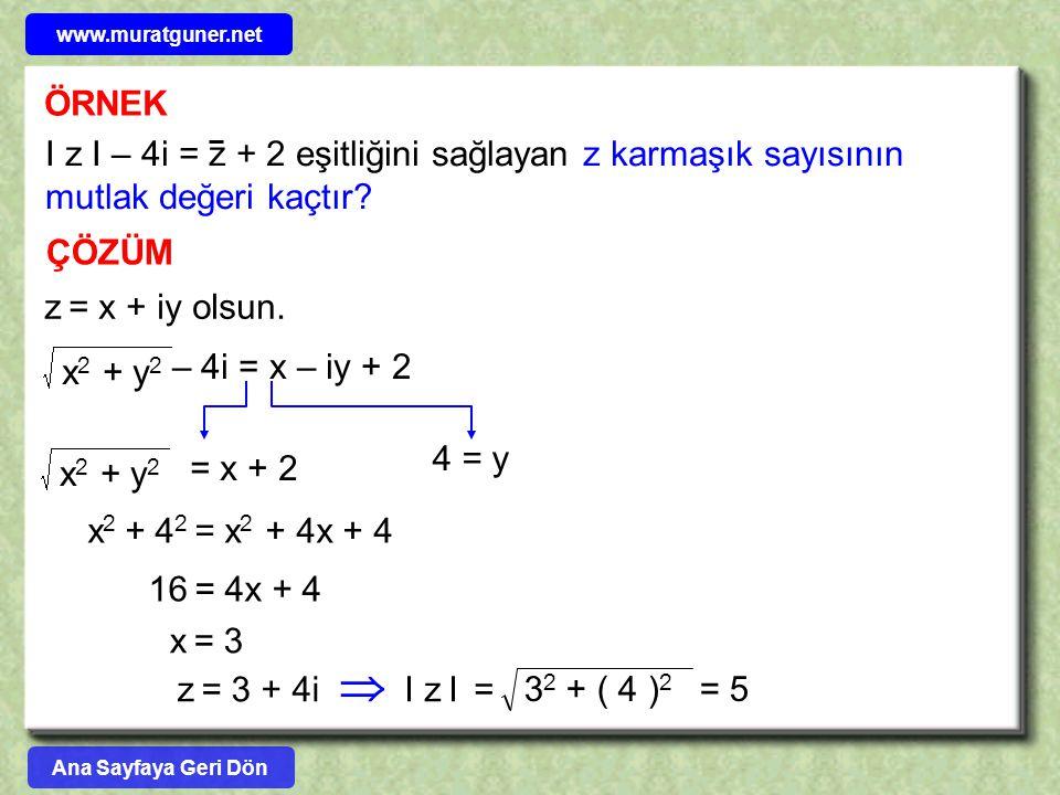 www.muratguner.net ÖRNEK. I z I – 4i = z + 2 eşitliğini sağlayan z karmaşık sayısının mutlak değeri kaçtır