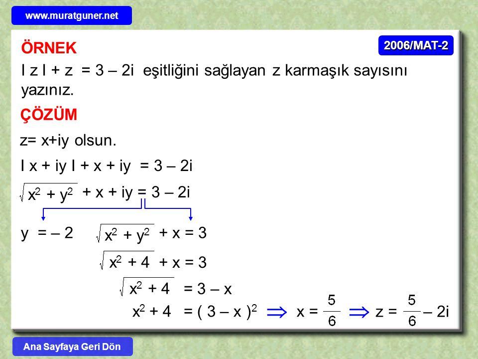www.muratguner.net ÖRNEK. 2006/MAT-2. I z I + z = 3 – 2i eşitliğini sağlayan z karmaşık sayısını yazınız.