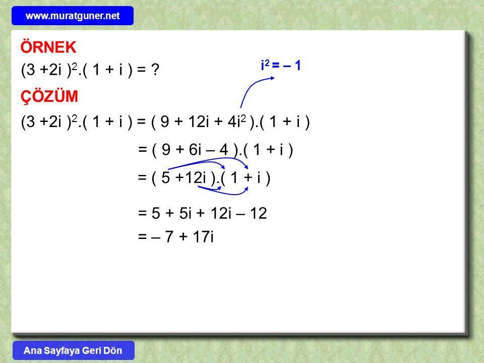 www.muratguner.net ÖRNEK. (3 +2i )2.( 1 + i ) = i2 = – 1. ÇÖZÜM. (3 +2i )2.( 1 + i ) = ( 9 + 12i + 4i2 ).( 1 + i )