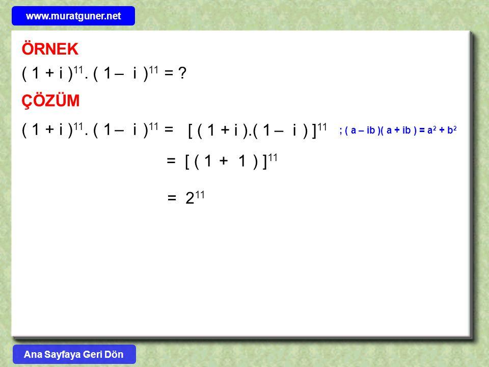 ÖRNEK ( 1 + i )11. ( 1 – i )11 = ÇÖZÜM ( 1 + i )11. ( 1 – i )11 =