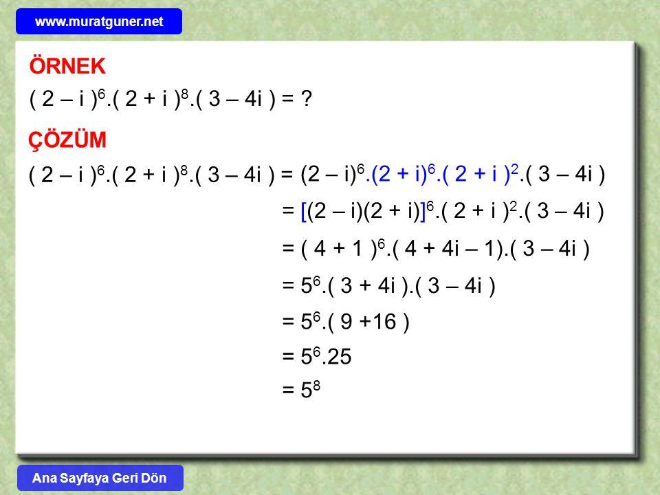 ÖRNEK ( 2 – i )6.( 2 + i )8.( 3 – 4i ) = ÇÖZÜM