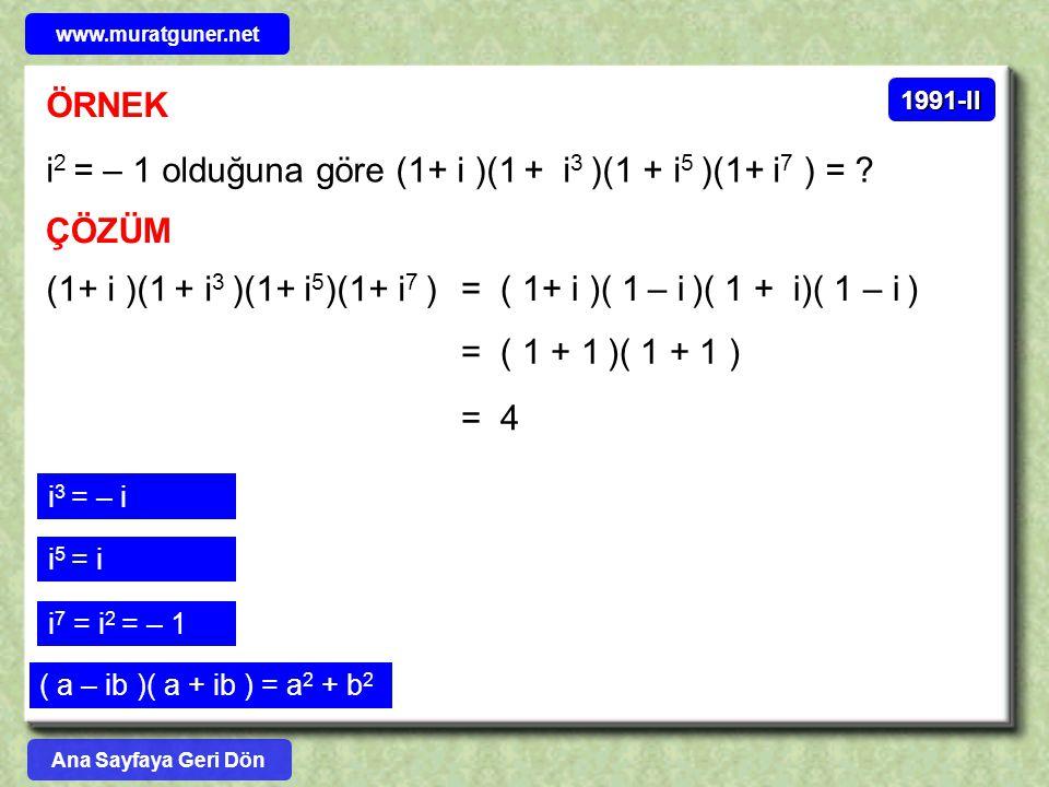 i2 = – 1 olduğuna göre (1+ i )(1 + i3 )(1 + i5 )(1+ i7 ) =