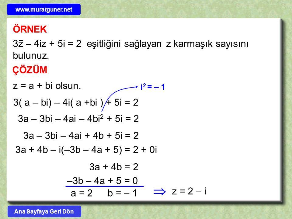 www.muratguner.net ÖRNEK. 3z – 4iz + 5i = 2 eşitliğini sağlayan z karmaşık sayısını bulunuz. ÇÖZÜM.