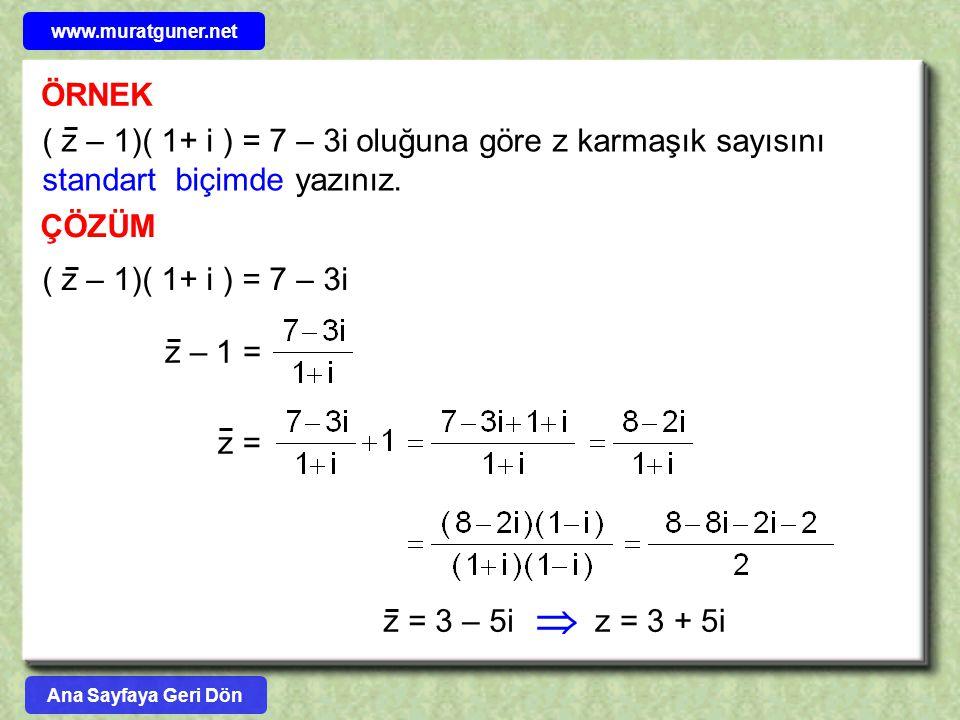 www.muratguner.net ÖRNEK. ( z – 1)( 1+ i ) = 7 – 3i oluğuna göre z karmaşık sayısını standart biçimde yazınız.