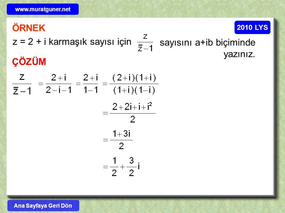 z = 2 + i karmaşık sayısı için sayısını a+ib biçiminde yazınız. ÇÖZÜM