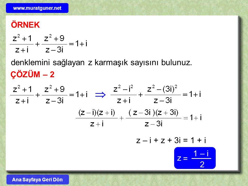  ÖRNEK denklemini sağlayan z karmaşık sayısını bulunuz. ÇÖZÜM – 2
