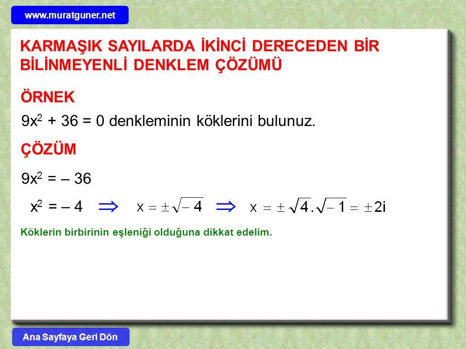www.muratguner.net KARMAŞIK SAYILARDA İKİNCİ DERECEDEN BİR BİLİNMEYENLİ DENKLEM ÇÖZÜMÜ. ÖRNEK. 9x2 + 36 = 0 denkleminin köklerini bulunuz.