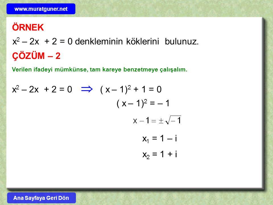  ÖRNEK x2 – 2x + 2 = 0 denkleminin köklerini bulunuz. ÇÖZÜM – 2