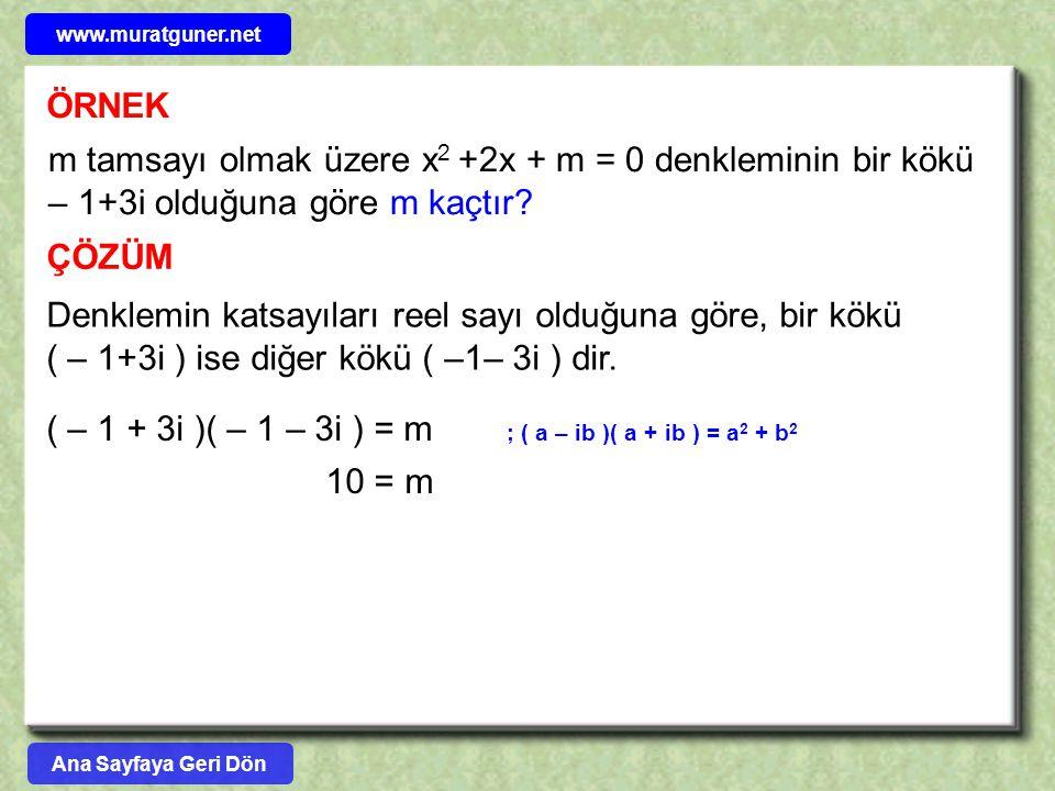 www.muratguner.net ÖRNEK. m tamsayı olmak üzere x2 +2x + m = 0 denkleminin bir kökü – 1+3i olduğuna göre m kaçtır