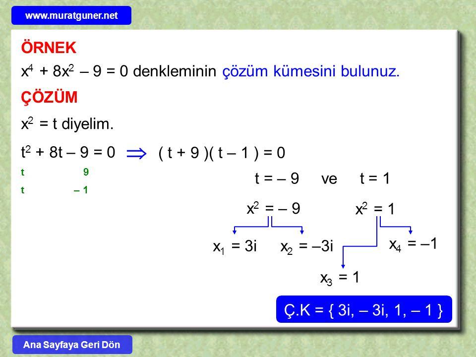  ÖRNEK x4 + 8x2 – 9 = 0 denkleminin çözüm kümesini bulunuz. ÇÖZÜM