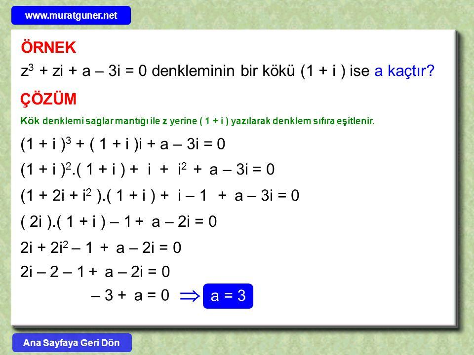www.muratguner.net ÖRNEK. z3 + zi + a – 3i = 0 denkleminin bir kökü (1 + i ) ise a kaçtır ÇÖZÜM.
