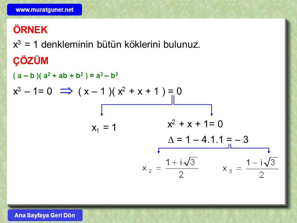  ÖRNEK x3 = 1 denkleminin bütün köklerini bulunuz. ÇÖZÜM x3 – 1= 0