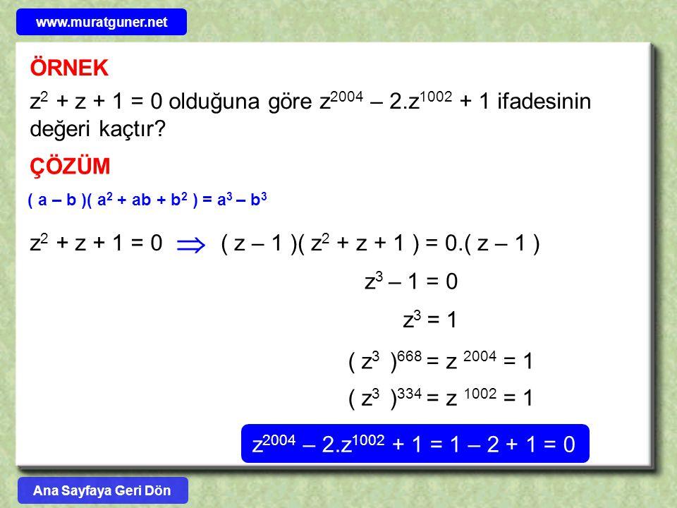 www.muratguner.net ÖRNEK. z2 + z + 1 = 0 olduğuna göre z2004 – 2.z1002 + 1 ifadesinin değeri kaçtır