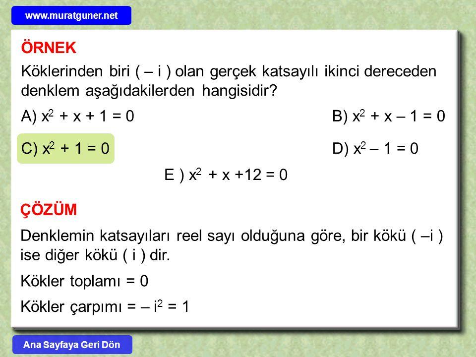 www.muratguner.net ÖRNEK. Köklerinden biri ( – i ) olan gerçek katsayılı ikinci dereceden denklem aşağıdakilerden hangisidir