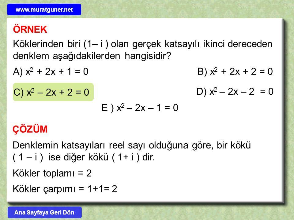 www.muratguner.net ÖRNEK. Köklerinden biri (1– i ) olan gerçek katsayılı ikinci dereceden denklem aşağıdakilerden hangisidir