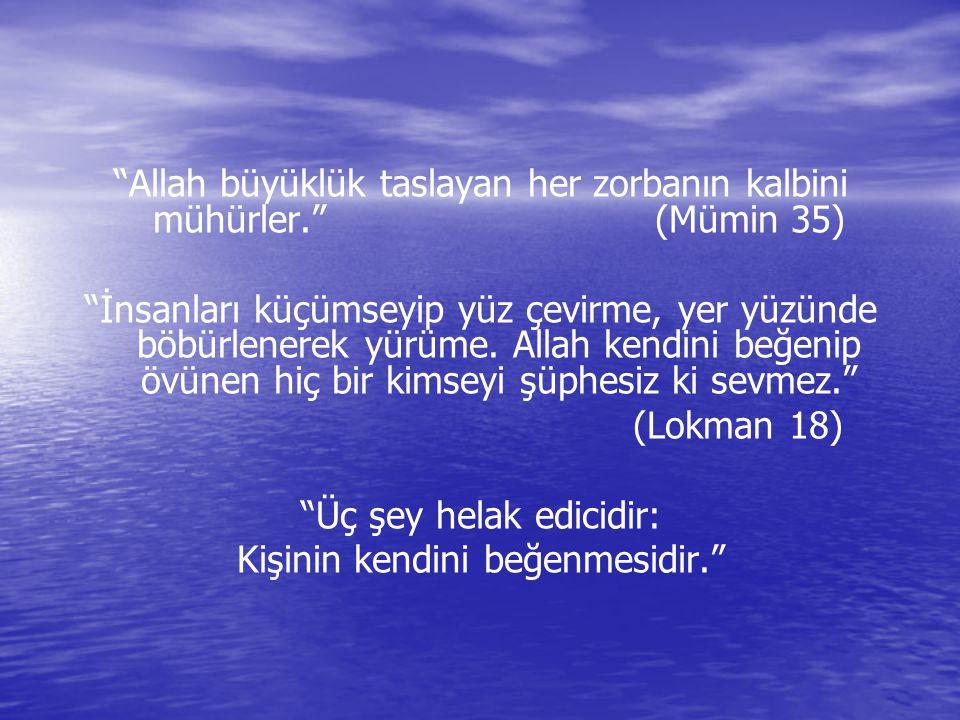 Allah büyüklük taslayan her zorbanın kalbini mühürler. (Mümin 35)