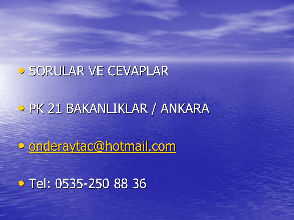 SORULAR VE CEVAPLAR PK 21 BAKANLIKLAR / ANKARA onderaytac@hotmail.com Tel: 0535-250 88 36