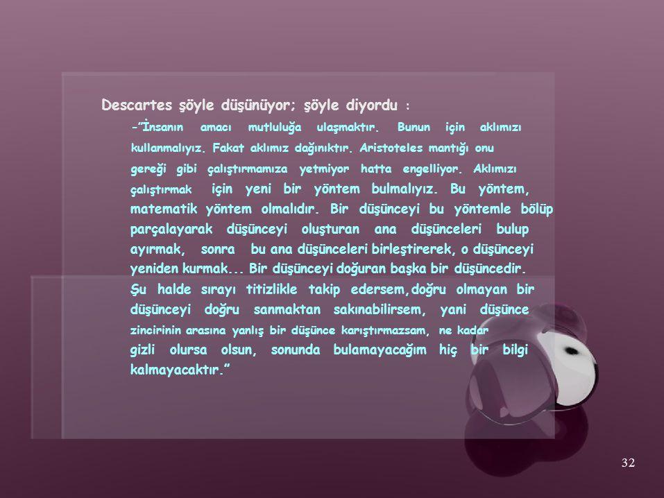 Descartes şöyle düşünüyor; şöyle diyordu :
