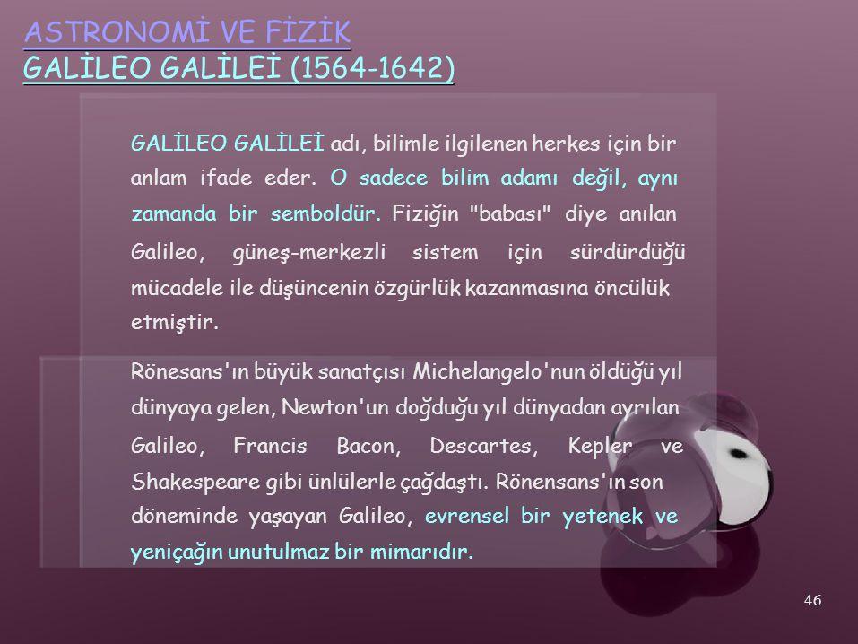 ASTRONOMİ VE FİZİK GALİLEO GALİLEİ (1564-1642)
