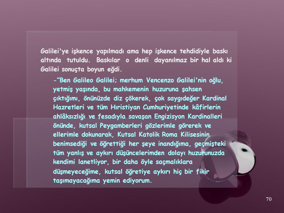 Galilei ye işkence yapılmadı ama hep işkence tehdidiyle baskı