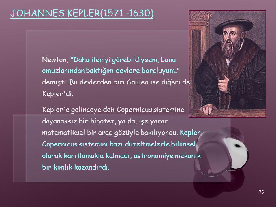 JOHANNES KEPLER(1571 -1630) Newton, Daha ileriyi görebildiysem, bunu