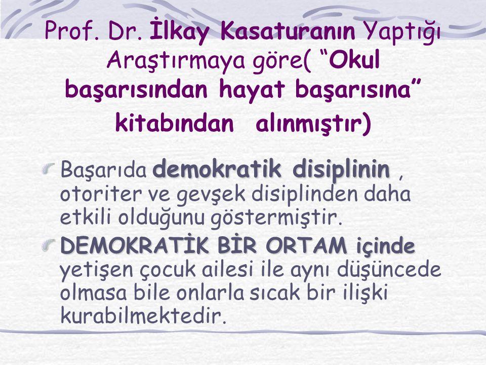 Prof. Dr. İlkay Kasaturanın Yaptığı Araştırmaya göre( Okul başarısından hayat başarısına kitabından alınmıştır)