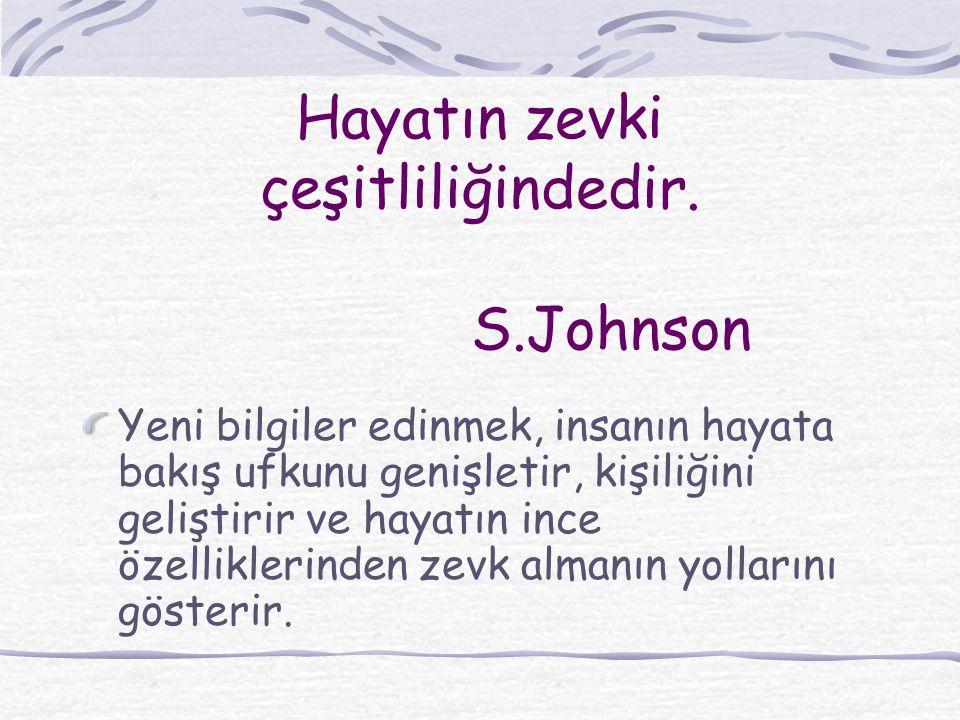 Hayatın zevki çeşitliliğindedir. S.Johnson