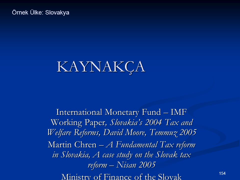 Örnek Ülke: Slovakya KAYNAKÇA. International Monetary Fund – IMF Working Paper, Slovakia's 2004 Tax and Welfare Reforms, David Moore, Temmuz
