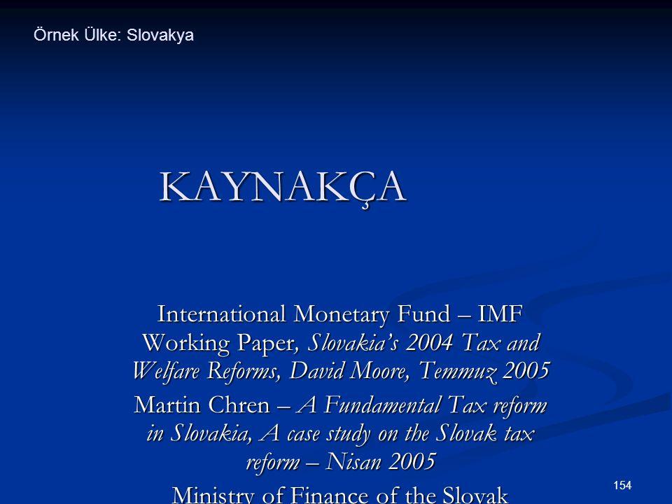 Örnek Ülke: Slovakya KAYNAKÇA. International Monetary Fund – IMF Working Paper, Slovakia's 2004 Tax and Welfare Reforms, David Moore, Temmuz 2005.