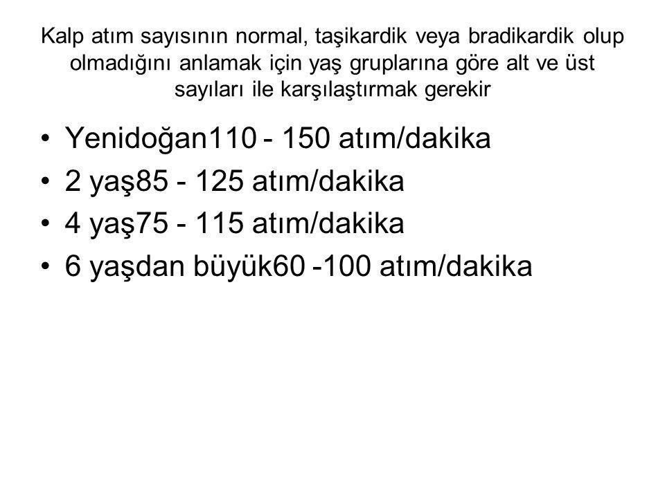 Yenidoğan110 - 150 atım/dakika 2 yaş85 - 125 atım/dakika
