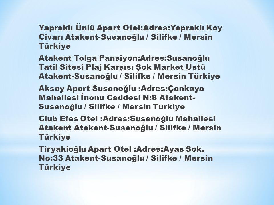 Yapraklı Ünlü Apart Otel:Adres:Yapraklı Koy Civarı Atakent-Susanoğlu / Silifke / Mersin Türkiye