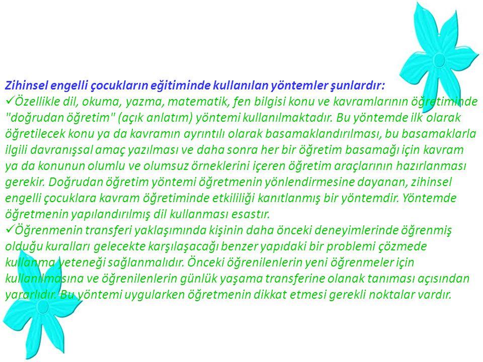 Zihinsel engelli çocukların eğitiminde kullanılan yöntemler şunlardır: