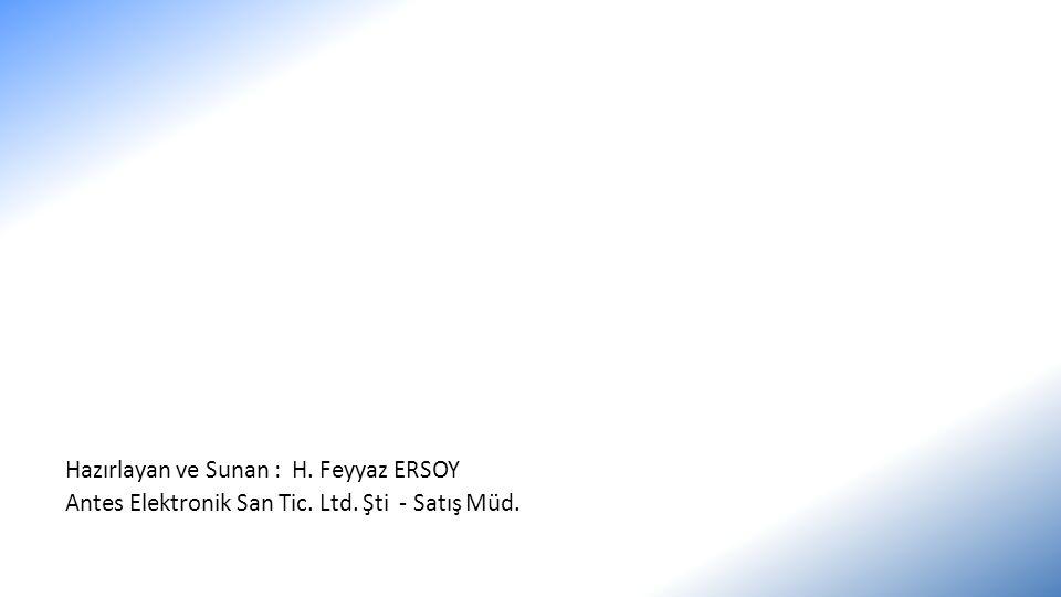 Hazırlayan ve Sunan : H. Feyyaz ERSOY Antes Elektronik San Tic. Ltd